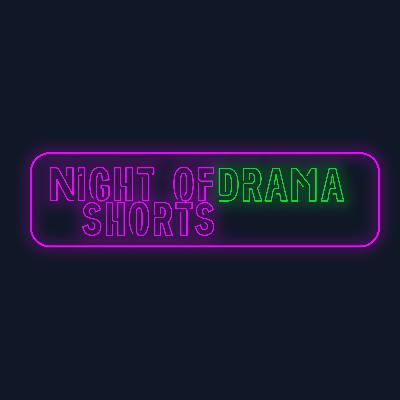 Night of Drama Shorts