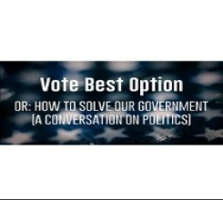 Vote Best Option (or, How to Solve Our Government)