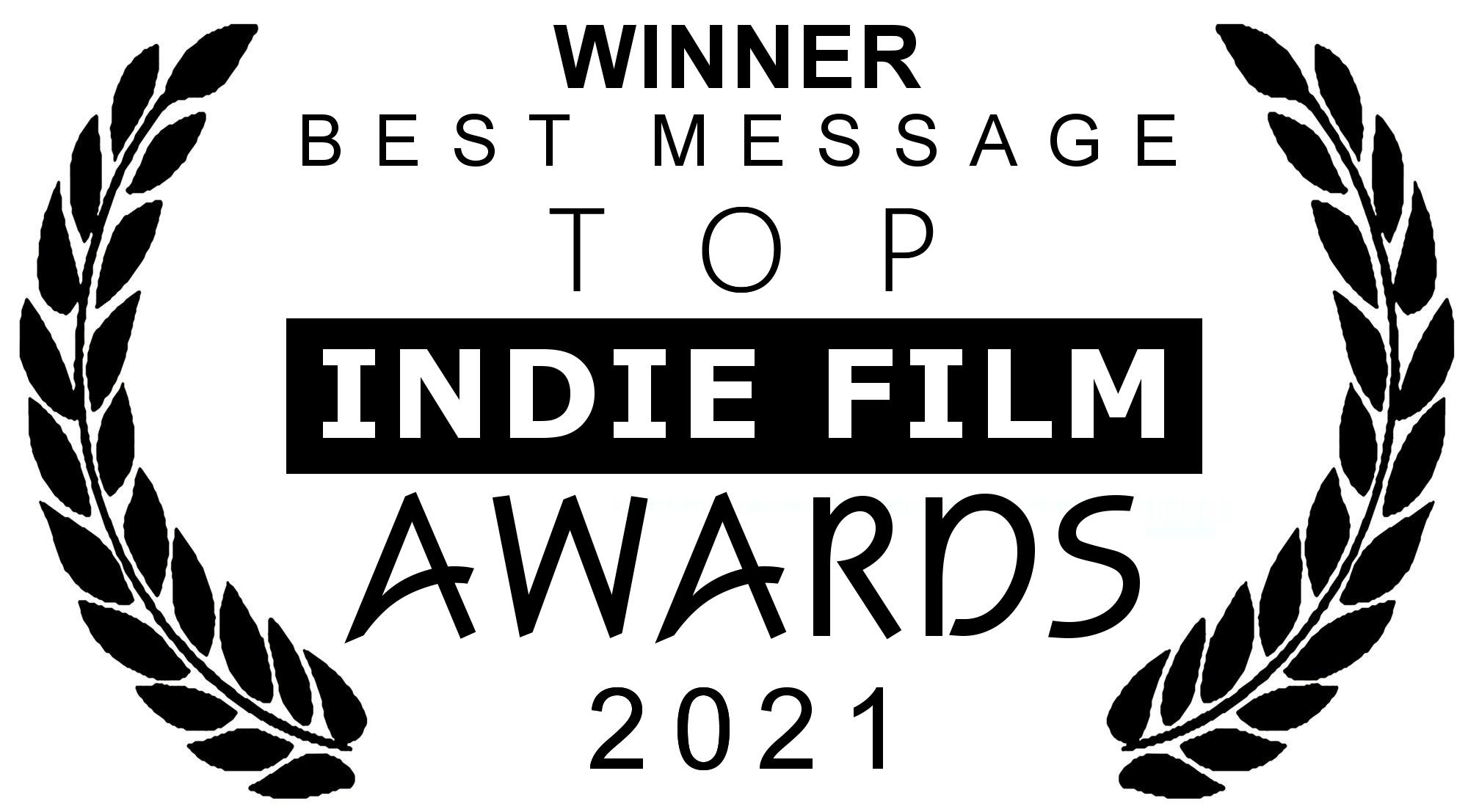 Winner - Top Indie Film Awards (Best Message)